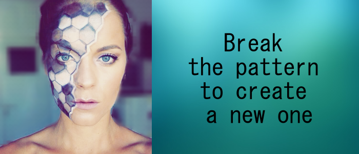 Break the pattern to create a new one